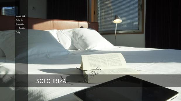 Hotel UR Palacio Avenida - Solo Adultos oferta