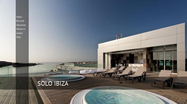 Hotel Barceló Hamilton Menorca Adults Only
