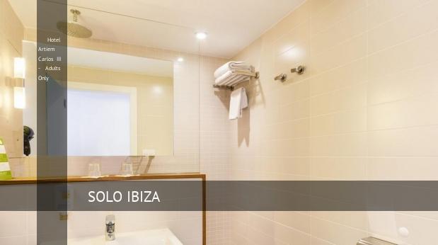 Hotel Artiem Carlos III - Solo Adultos oferta