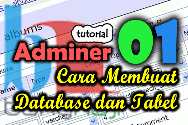 Video 01 - Cara Membuat Database dan Tabel