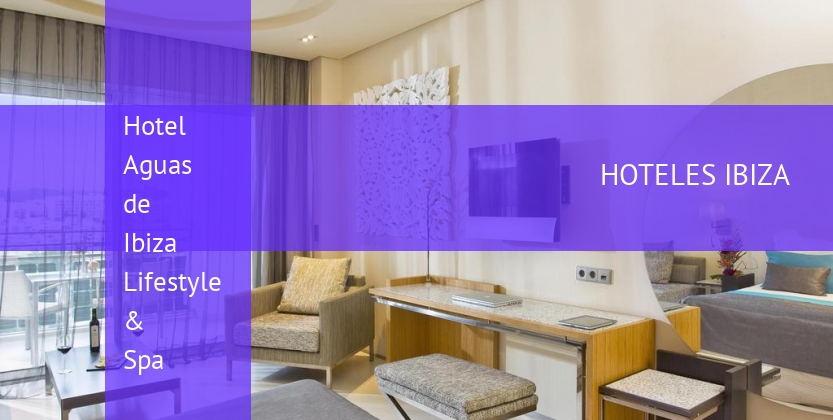 Hotel Aguas de Ibiza Lifestyle & Spa reverva
