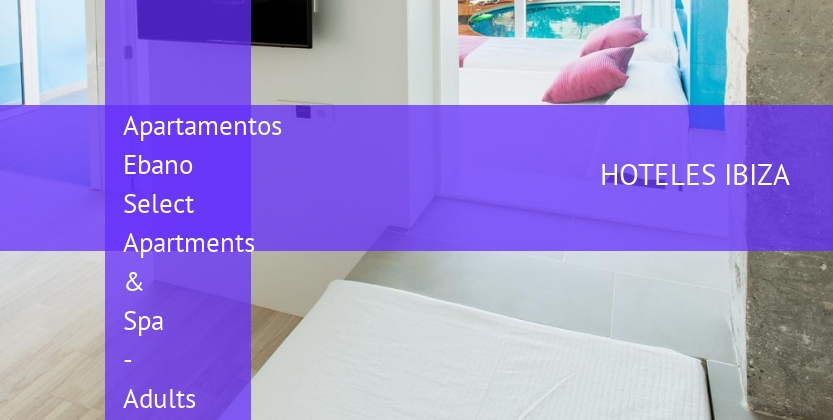 Apartamentos Ebano Select Apartments & Spa - Solo Adultos booking
