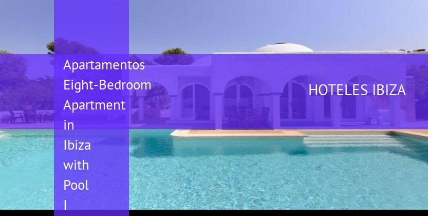 Apartamentos Eight-Bedroom Apartment in Ibiza with Pool I booking