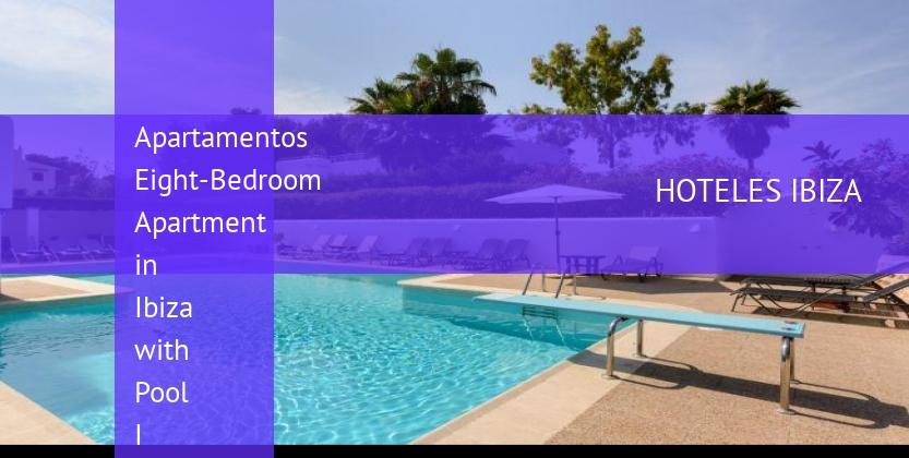 Apartamentos Eight-Bedroom Apartment in Ibiza with Pool I reverva
