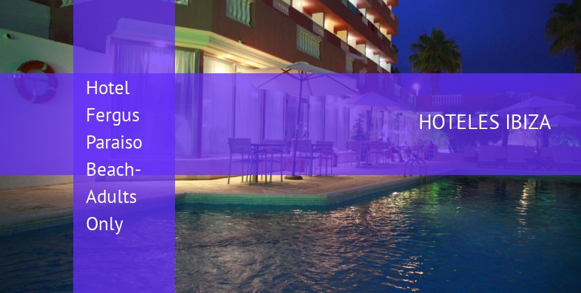 Hotel Fergus Paraiso Beach- Solo Adultos booking