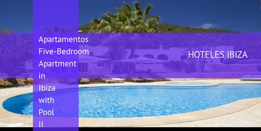 Apartamentos Five-Bedroom Apartment in Ibiza with Pool II reservas