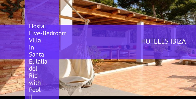 Hostal Five-Bedroom Villa in Santa Eulalia del Río with Pool II barato