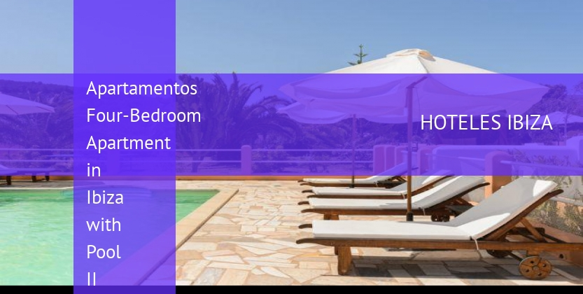 Apartamentos Four-Bedroom Apartment in Ibiza with Pool II booking