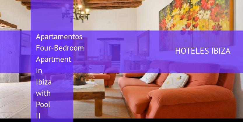 Apartamentos Four-Bedroom Apartment in Ibiza with Pool II reservas