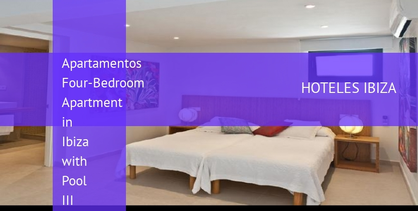Apartamentos Four-Bedroom Apartment in Ibiza with Pool III booking