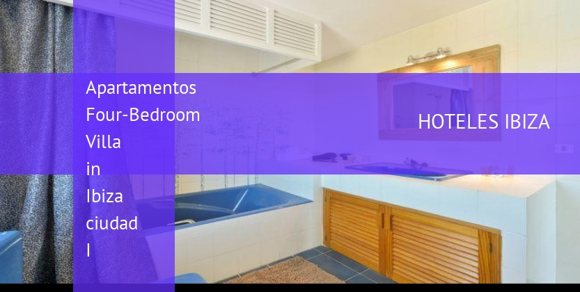 Apartamentos Four-Bedroom Villa in Ibiza ciudad I reservas