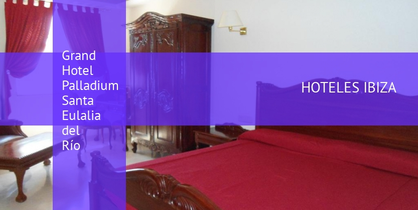 Grand Hotel Palladium Santa Eulalia del Río reverva