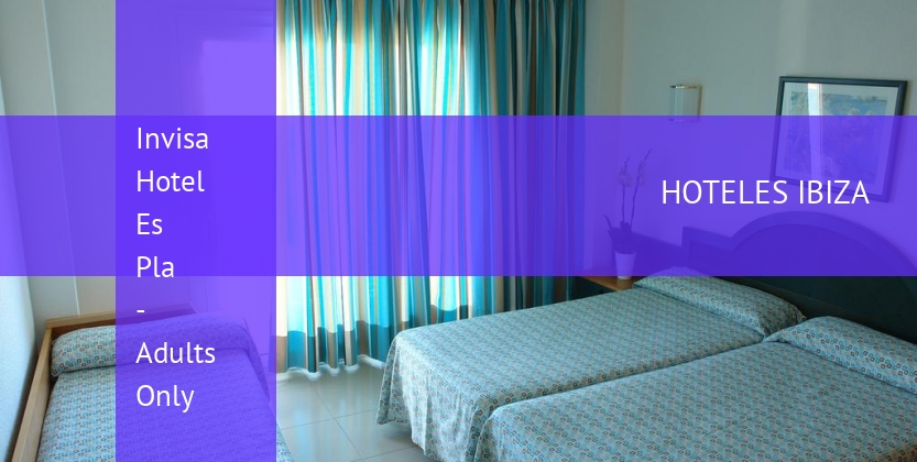 Invisa Hotel Es Pla - Solo Adultos reservas