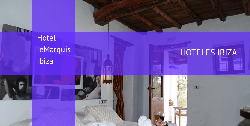 Hotel leMarquis Ibiza reservas