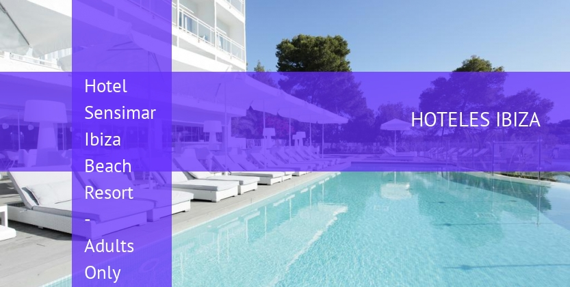 Hotel Sensimar Ibiza Beach Resort - Adults Only barato