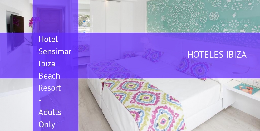 Hotel Sensimar Ibiza Beach Resort - Solo Adultos reservas