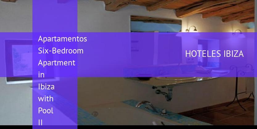 Apartamentos Six-Bedroom Apartment in Ibiza with Pool II baratos