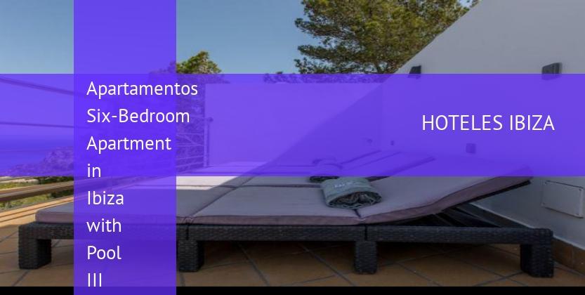 Apartamentos Six-Bedroom Apartment in Ibiza with Pool III reservas