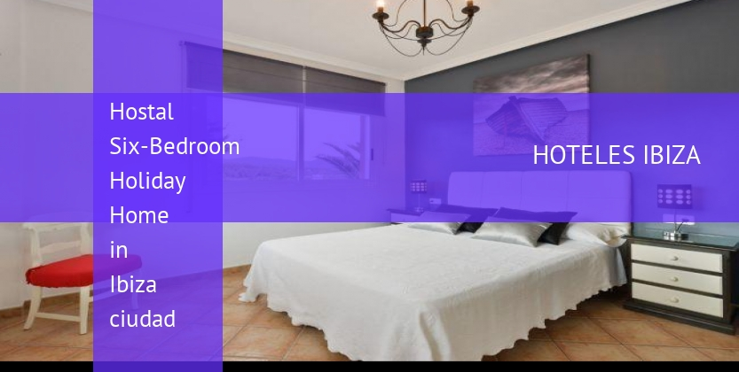 Hostal Six-Bedroom Holiday Home in Ibiza ciudad reservas