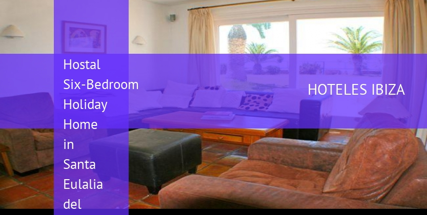 Hostal Six-Bedroom Holiday Home in Santa Eulalia del Río reservas