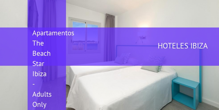 Apartamentos The Beach Star Ibiza - Solo Adultos opiniones