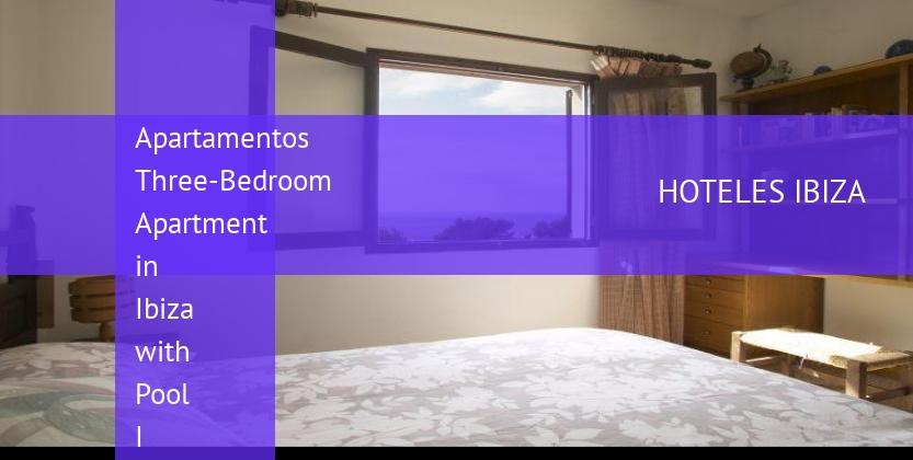 Apartamentos Three-Bedroom Apartment in Ibiza with Pool I booking