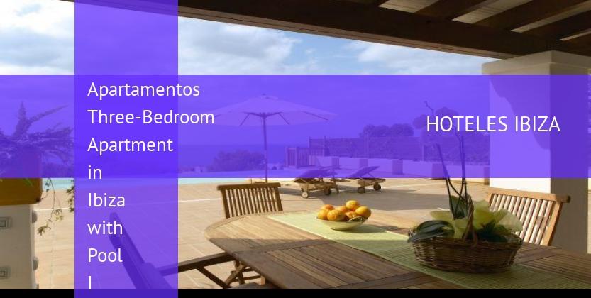 Apartamentos Three-Bedroom Apartment in Ibiza with Pool I reservas