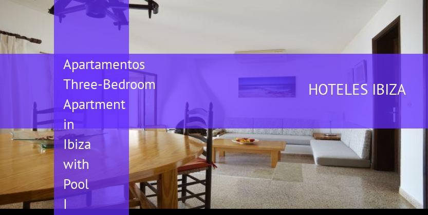 Apartamentos Three-Bedroom Apartment in Ibiza with Pool I reverva