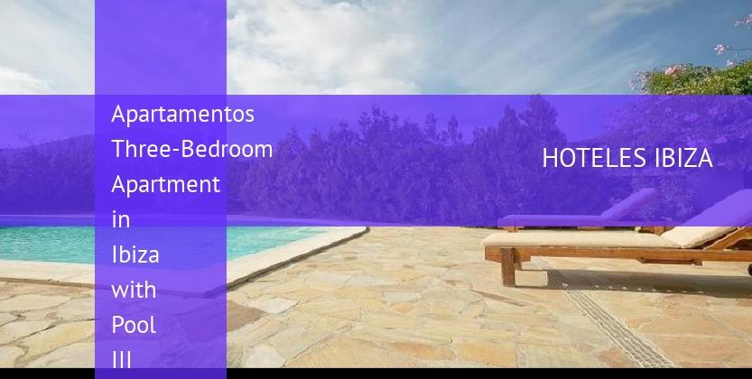 Apartamentos Three-Bedroom Apartment in Ibiza with Pool III barato