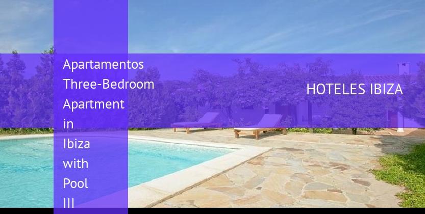 Apartamentos Three-Bedroom Apartment in Ibiza with Pool III baratos