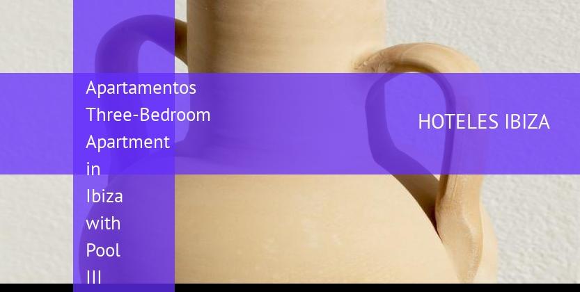 Apartamentos Three-Bedroom Apartment in Ibiza with Pool III booking
