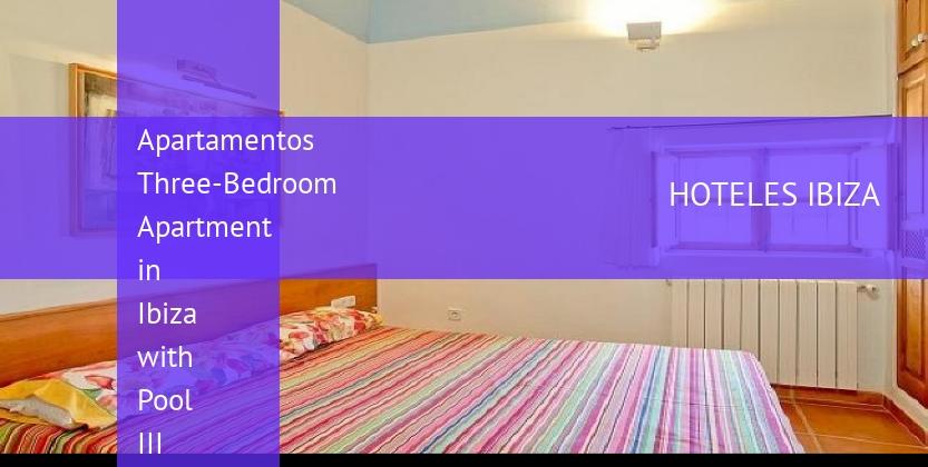 Apartamentos Three-Bedroom Apartment in Ibiza with Pool III reservas