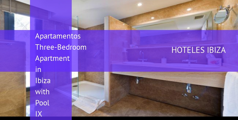 Apartamentos Three-Bedroom Apartment in Ibiza with Pool IX baratos