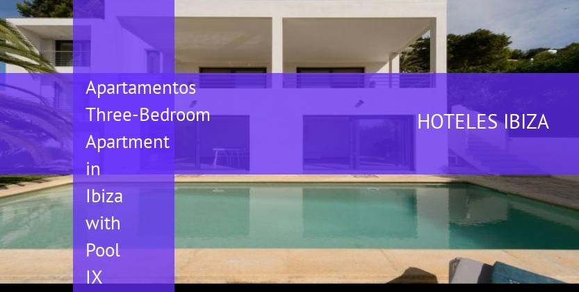 Apartamentos Three-Bedroom Apartment in Ibiza with Pool IX reservas