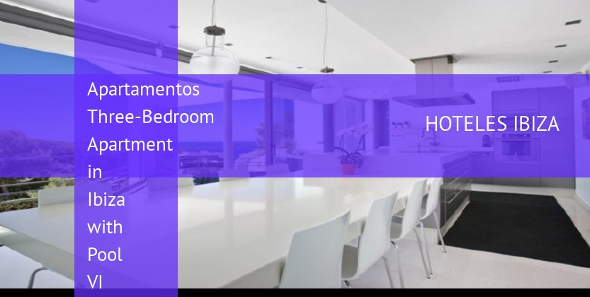 Apartamentos Three-Bedroom Apartment in Ibiza with Pool VI reverva