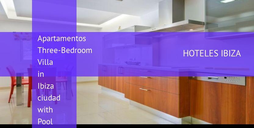Apartamentos Three-Bedroom Villa in Ibiza ciudad with Pool II reverva