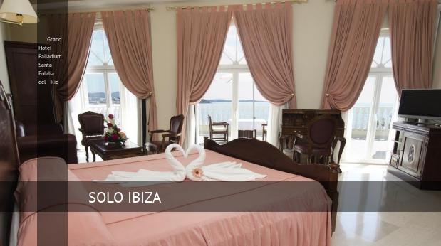 Grand Hotel Palladium Santa Eulalia del Río opiniones