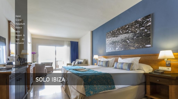 Hotel Grand Palladium Palace Ibiza Resort & Spa- All Inclusive reservas