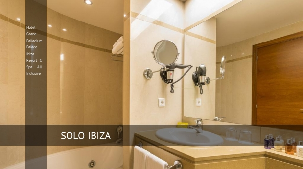 Hotel Grand Palladium Palace Ibiza Resort & Spa- All Inclusive reverva