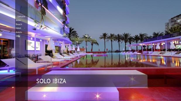 Ushuaia Ibiza Beach Hotel - Solo Adultos oferta