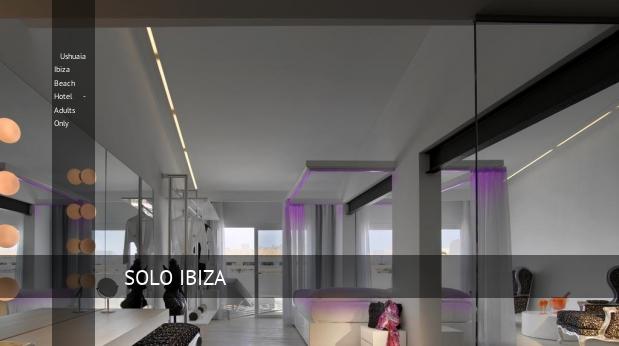 Ushuaia Ibiza Beach Hotel - Solo Adultos opiniones