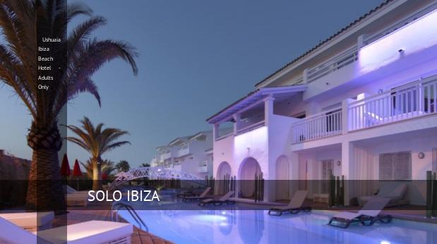 ushuaia ibiza beach hotel solo adultos reverva