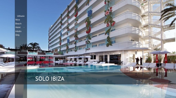 Hotel Ushuaia Ibiza Beach Hotel - Adults Only