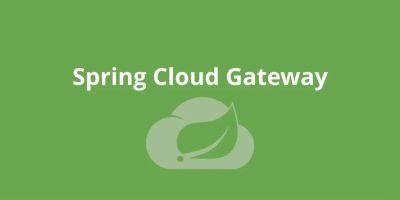 Spring Cloud(十六):Spring Cloud Gateway(续)